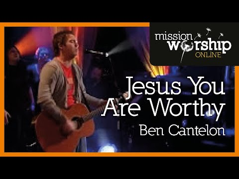 Ben Cantelon - Jesus You Are Worthy