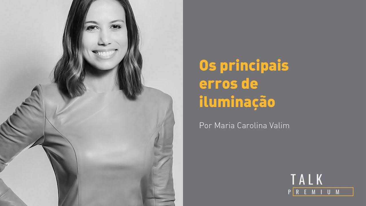 Acerte na escolha da iluminação: Com Maria Carolina Valim.