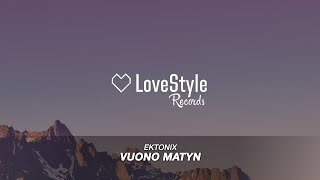 EKTONIX Vuono Matyn Radio Mix LoveStyle Records