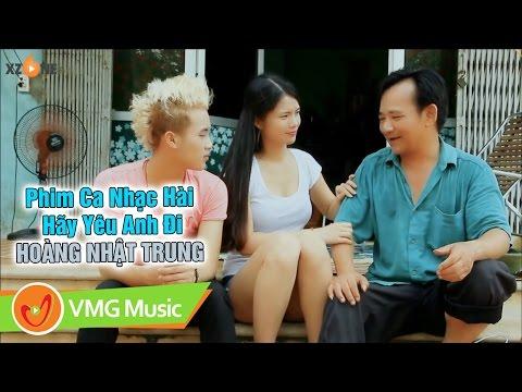 Phim Ca Nhạc Hài Hãy Yêu Anh Đi | HOÀNG NHẬT TRUNG | QUANG TÈO | OFFICIAL MV (12:15 )