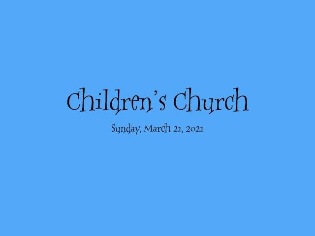 Children's Church, March 21, 2021