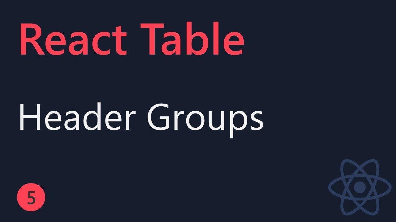 React Table Tutorial - Header Groups