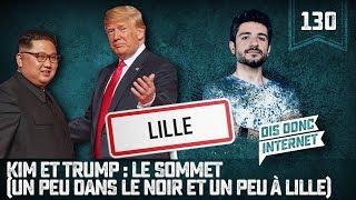 Kim et Trump : le sommet. (Un peu dans le noir et un peu à Lille) - VERINO #130 // Dis donc internet