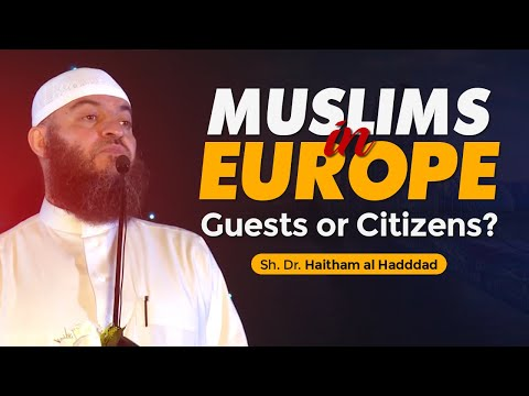 Muslims in Europe: Guests or Citizens? | Sh. Dr. Haitham al Hadddad