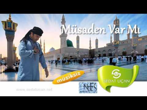 Sedat Uçan - Müsaden Varmı - Müziksiz Sade İlahi