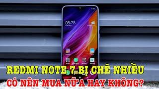 Tư vấn mua điện thoại: Redmi Note 7 bị chê quá nhiều, có nên mua không?