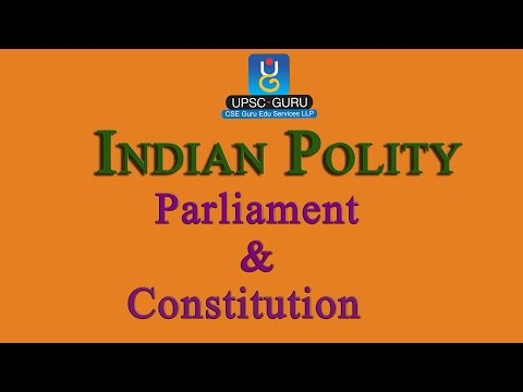 UPSC Lecture: INDIAN POLITY : Parliament and Constitution