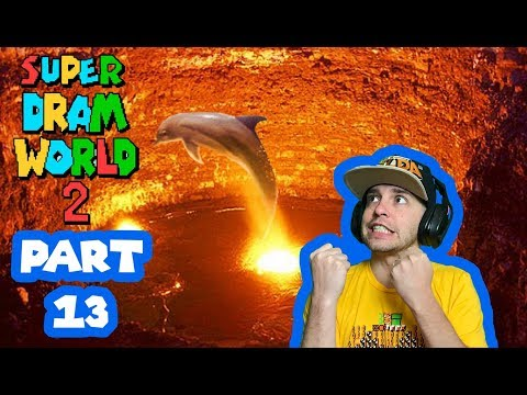 LAVA DOLPHINS!? You Can't Do This To Me! Super DRAM World 2 Part 13