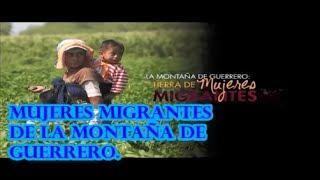 La Montaña de Guerrero. Tierra de Mujeres Migrantes. Documental.