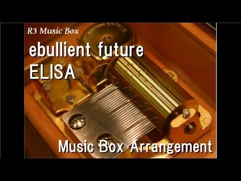 ebullient future/ELISA [Music Box] (Anime