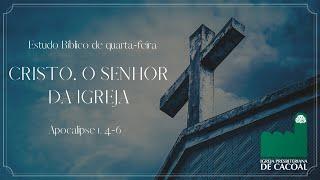 Série apocalipse - Cristo, o Senhor da Igreja