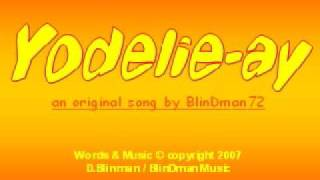 Yodelie-ay - Original song by BlinDman72