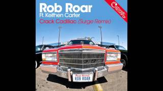Rob Roar Ft. Keithen Carter - Crack Cadillac (Surge Remix)
