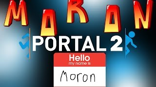 Biggest Moron Ever! Portal 2 part 12
