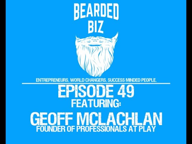 Bearded Biz Show - Ep. 49 - Geoff McLachlan - Founder of Professionals At Play