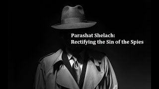 Jerusalem Lights Parashat Shelach 5781: Rectifying the Sin of the Spies