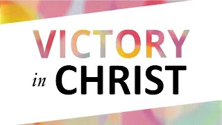 Sunday Morning Bible Study - Victory in Christ