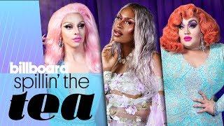 Spillin' The Tea: Full 'Drag Race' Kiki | Billboard Pride