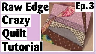Raw Edge Crazy Quilt Tutorial | Simple Blocks with Applique using Iron On Hem Tape | Episode 3