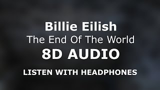 Billie Eilish - The End Of The World (8D AUDIO) 🎧 [Use Headphones]