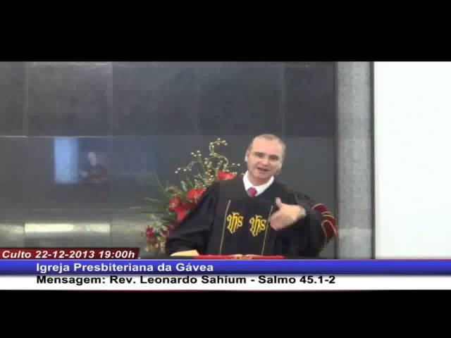 Consagração - Salmo 45 - Rev. Leonardo Sahium (22.12.2013, noite, IPGávea)