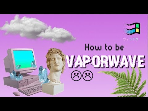How to be VAPORWAVE // Aesthetic