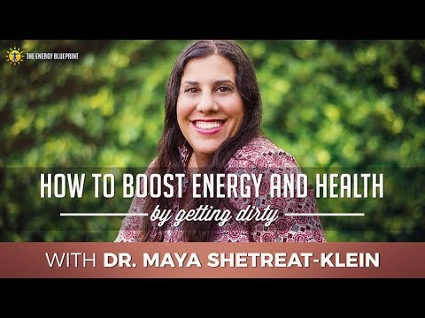 How to boost energy and health by getting dirty with Dr.  Maya Shetreat-Klein