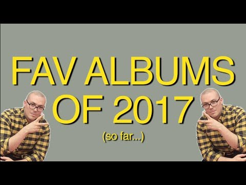 Favorite Albums of 2017 (So Far...)
