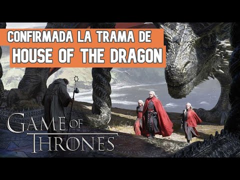 Confirmada la Trama de House Of The Dragon / Nueva Serie de GOT