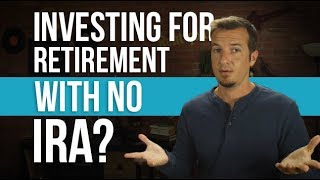 Retirement investing WITHOUT an IRA or Roth?