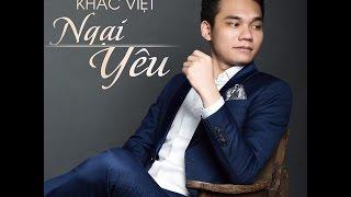 Ngại Yêu - Khắc Việt ( Full Audio )