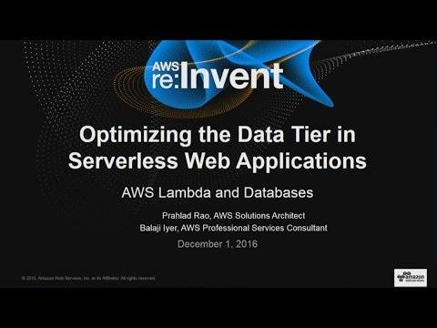 AWS re:Invent 2016: Optimizing the Data Tier in Serverless Web Applications (SVR302)