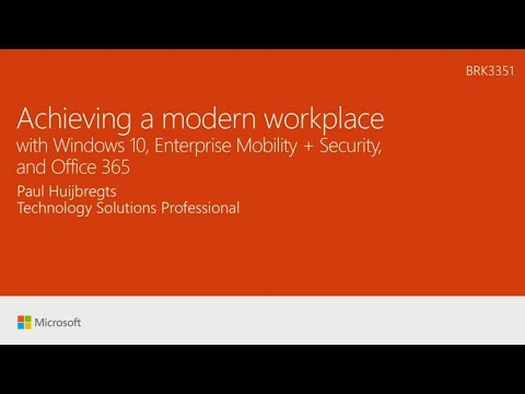 Achieving a modern workplace with Windows 10, Enterprise Mobility + Security, and Office 365
