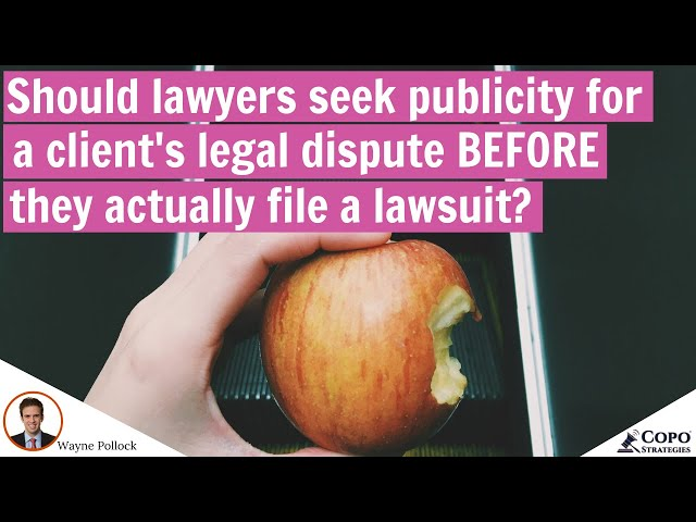Should lawyers seek publicity for a client's legal dispute BEFORE they actually file a lawsuit?