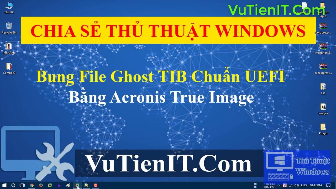 Cách Bung File Ghost TIB chuẩn UEFI GPT Bằng Acronis True Image 2018