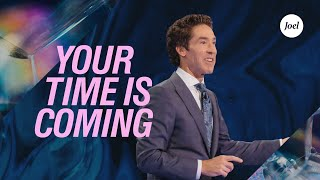 Your Time Is Coming | Joel Osteen