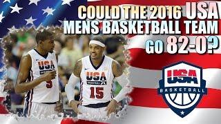 Could The 2016 USA MENS BASKETBALL TEAM go 82-0?