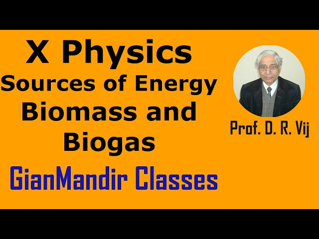 X Physics - Sources of Energy - Biomass and Biogas by Amrinder Sir