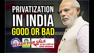 Privatization of Railways, Air India, BPCL, PSUs, etc : Good or Bad || Impact on Indian Economy