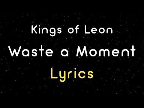 Kings Of Leon - Waste A Moment (Lyrics) HD