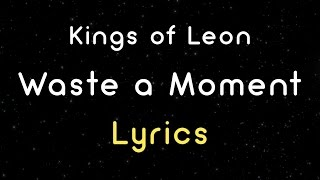 Kings Of Leon - Waste A Moment (Lyrics) HD
