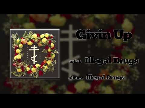 Illegal Drugs - Givin' Up (2016)