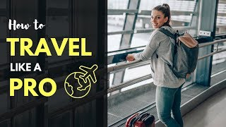 HOW TO TRAVEL LIKE A PRO - Travel advice, Travel Hacks and Suitcase Packing Guide & Travel Tips