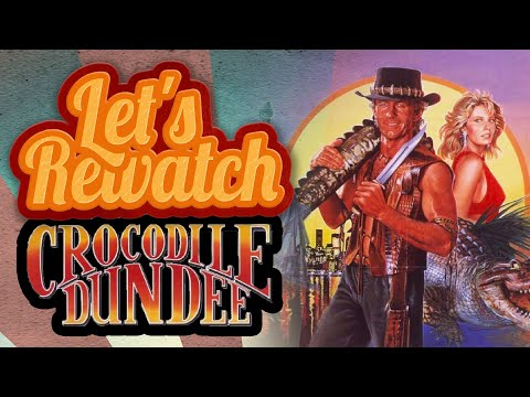 Let's Rewatch → Crocodile Dundee