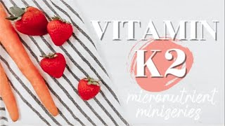 ALL ABOUT VITAMIN K2 | Micronutrient Miniseries Ep. 4 | Becca Bristow