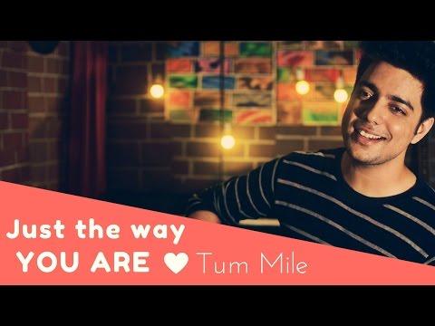 Just The Way You Are - Bruno Mars | Tum Mile (Mashup Cover) | Siddharth Slathia