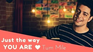 Siddharth Slathia - 'Just The Way You Are - Bruno Mars' & 'Tum Mile' Mashup Cover