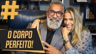 O CORPO PERFEITO! part. Dr. Barakat | Adriane Galisteu