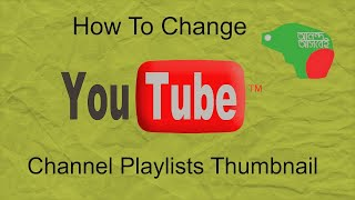 HOW TO CHANGE/UPDATE OR UPLOAD YOUTUBE PLAYLIST THHUMBNAIL