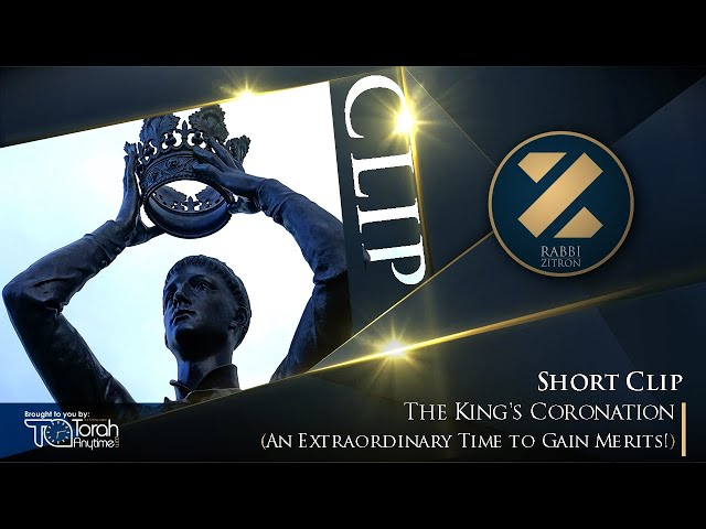 Short Clip:  The King's Coronation - An Extraordinary Time to Gain Merits!